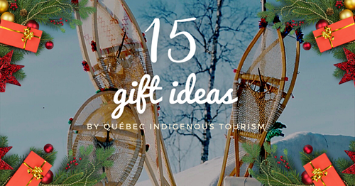 15 gift ideas from Québec Indigenous Tourism